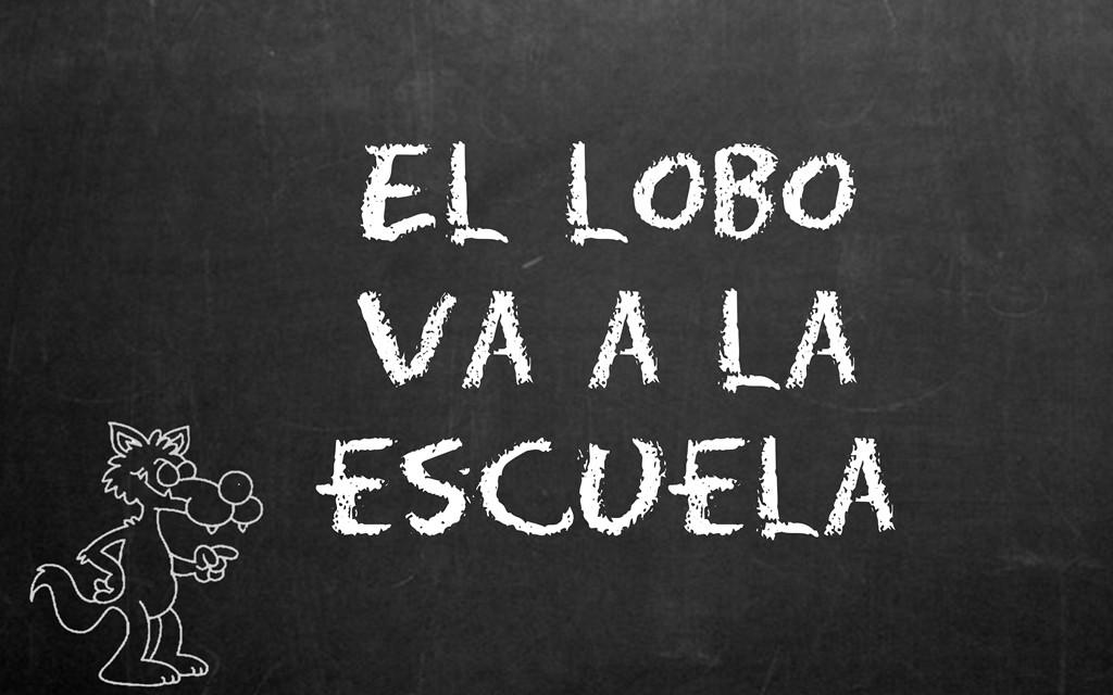 EL LOBO VA A LA ESCUELA www.llobu.es